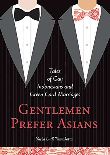 Gentlemen Prefer Asians: Tales of Gay Indonesians and Green Card Marriages