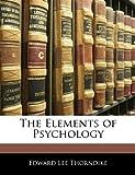 The Elements of Psychology, Edward Lee Thorndike, 114212407X