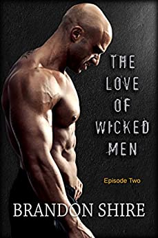 The Love of Wicked Men (Part Two) by [Shire, Brandon]