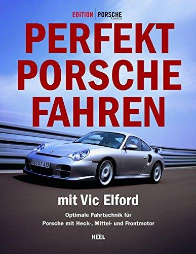 Perfekt Porsche fahren mit Vic Elford. Optimale Fahrtechnik für Porsche mit Heck-, Mittel- und Frontmotor
