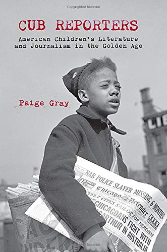 Cub Reporters: American Children's Literature and Journalism in the Golden Age by SUNY Press