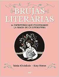 Brujas literarias: 30 escritoras que conjuraron la magia de la literatura Martínez Roca: Amazon.es: Kitaiskaia, Taisia, Horan, Katy, Romero Saldaña, Graciela: Libros