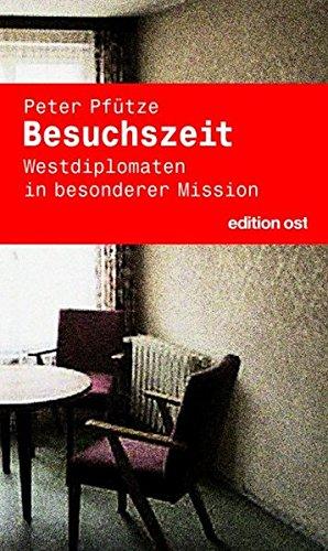 Besuchszeit. Westdiplomaten in besonderer Mission (Edition Ost)