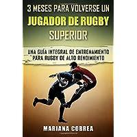 3 Meses Para Volverse Un Jugador de Rugby Superior: Una Guia Integral de Entrenamiento Para Rugby de Alto Rendimiento