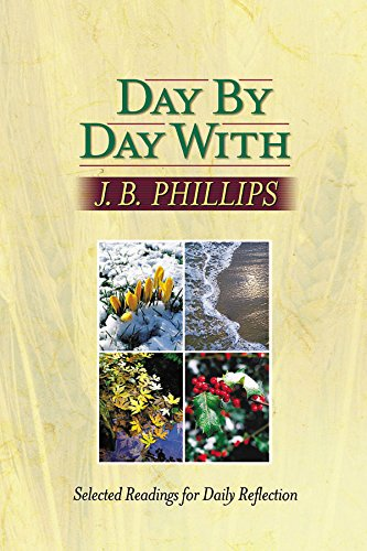 Read Online Day by Day With J. B. Phillips: Selected Readings for Daily Reflection PDF