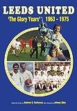 Leeds Leeds United F.C. 1963-1975: The Glory Years