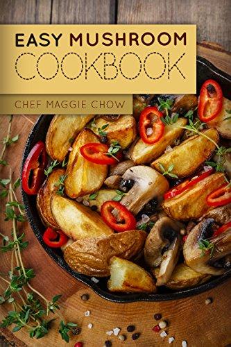 Easy Mushroom Cookbook (Mushroom Cookbook, Mushroom Recipes, Mushroom, Cooking with Mushrooms 1) by [Maggie Chow, Chef]