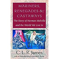 Mariners, Renegades and Castaways: The Story of Herman Melville and the World We Live In (Reencounters with Colonialism: New Perspectives on the Americas)