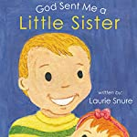 God Sent Me a Little Sister | Laurie Snure