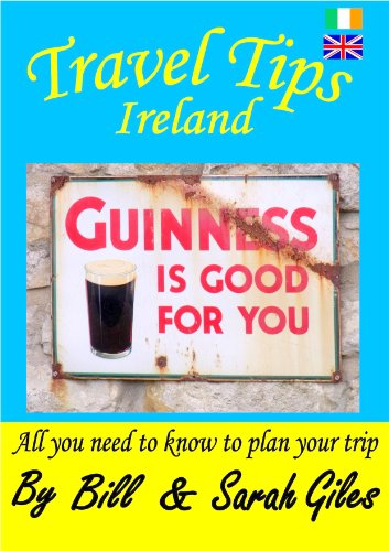 Travel Tips Ireland  A Bill and Sarah Giles concise, introductory travel  guide to Ireland  (Bill and Sarah Giles Travel Books  Book 4)