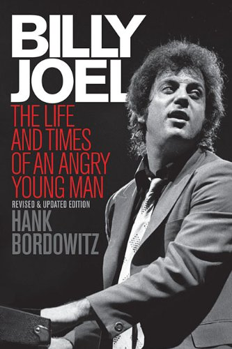 Billy Joel: The Life and Times of an Angry Young Man (Revised and Updated) [Hank Bordowitz] (Tapa Blanda)