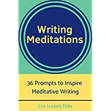 Writing Meditations: 36 Prompts to Inspire Meditative Writing