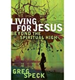 img - for [(Living for Jesus Beyond the Spiritual High )] [Author: Greg Speck] [Jan-2008] book / textbook / text book
