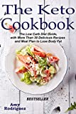 The Keto Cookbook: The Low Carb Diet Guide, with More Than 30 Delicious Recipes and Meal Plan to Lose Body Fat