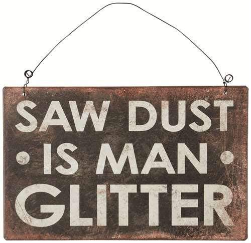 - Carson Home Accent Saw Dust is Man Glitter Sign