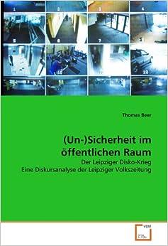 Book (Un-)Sicherheit im öffentlichen Raum: Der Leipziger Disko-Krieg Eine Diskursanalyse der Leipziger Volkszeitung