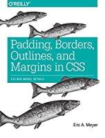 Padding, Borders, Outlines, and Margins in CSS: CSS Box Model Details Front Cover