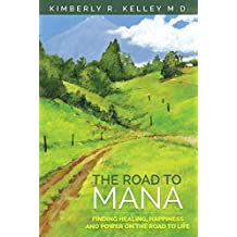 The Road to Mana : Finding Healing, Happiness and Power on the Road to Life
