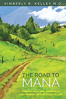 The Road to Mana : Finding Healing, Happiness and Power on the Road to Life by [Kelley , Kimberly R. ]