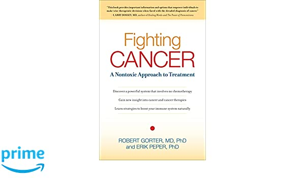 Fighting Cancer: A Nontoxic Approach to Treatment: Amazon.es: Robert Gorter, Erik Peper: Libros en idiomas extranjeros