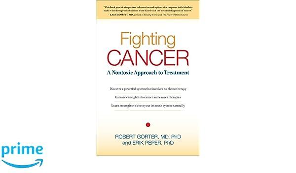 Fighting Cancer: A Nontoxic Approach to Treatment: Amazon.es: Robert Gorter, Erik Peper: Libros en idiomas extranjeros