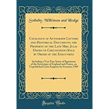 Catalogue of Autograph Letters and Historical Documents, the Property of the Late Mrs. Julia Davies of Cheltenham (Sold by Order of the Executrix): ... England and France, an Unpublished Latin Ep