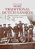 More Traditional Dutch Ganseys: 65 classic sweaters to knit from 55 fishing villages