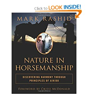 Nature in Horsemanship: Discovering Harmony Through Principles of Aikido Mark Rashid and Crissi McDonald