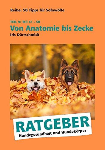 Von Anatomie bis Zecke: Hundegesundheit und Hundekörper (50 Tipps ...