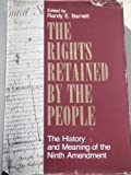 The Rights Retained by the People : The History and Meaning of the Ninth Amendment, Randy E. Barnett, 0913969222
