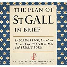 The Plan of St. Gall: In Brief. An Overview Based on the Three-Volume Work by Walter Horn and Ernest Born; Including Selected Facsimile Illustrations in Color and Black and White; and Also a Note on Architectural Scale Models, Illustrated in Color Photography, of the Reconstru