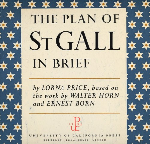 The Plan of Saint Gall - In Brief: An Overview Based on the Three-Volume Work by Walter Horn and Ernest Born (Archaeological Illustrations)