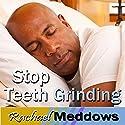 Stop Teeth Grinding Hypnosis: Headache Relief, TMJ Symptoms, Guided Meditation, Self Help Subliminal Speech by Rachael Meddows Narrated by Rachael Meddows