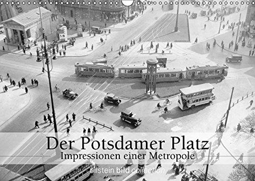 Der Potsdamer Platz - Impressionen Einer Metropole - Fotografien der ullstein bild Collection Zum Potsdamer Platz in Berlin (Wall Calendar 2019, 14 Pages, Size DIN A3 = 11.7 x 16.5 - Collection Metropol