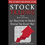 Stock Trading for Beginners: 25+ Ways to Choose Profitable Stocks - Everything You Need to Know to Get You Started on the Stock Market | Zach Raymond