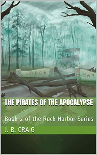 The Pirates of the Apocalypse: Book 2 of the Rock Harbor Series by [Craig, J. B.]