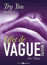 Effet de vague - Saison 2, tome 2 : Try you par Jana Rouze