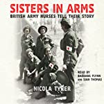 Sisters in Arms: British Army Nurses Tell Their Story | Nicola Tyrer