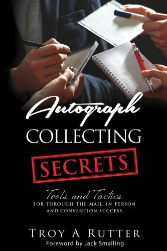 Autograph Collecting Secrets: Tools and Tactics for Through-The-Mail In-Person and Convention Success