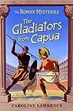 The Roman Mysteries: The Gladiators from Capua: Book 8: Vol 8