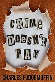 Crime Doesn't Pay by [Fudgemuffin, Charles]