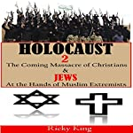 Holocaust 2: The Coming Massacre of Christians and Jews at the Hands of Muslim Extremists | Ricky King