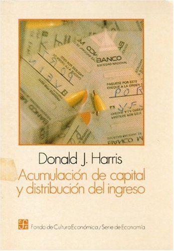 Acumulacion de capital y distribucion del ingreso (Historia) (Spanish Edition) [Harris Donald J.] (Tapa Blanda)