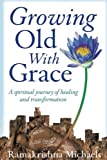 img - for Growing Old With Grace: A spiritual journey of healing and transformation book / textbook / text book