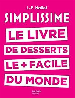 Simplissime : le livre de desserts le plus facile du monde, Mallet, Jean-François