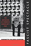 Fascist Spectacle: The Aesthetics of Power in Mussolini's Italy (Studies on the History of Society and Culture) (Volume…