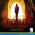 Blood Secret Audiobook by Jaye Ford Narrated by Danielle Arden