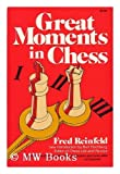 Great Moments in Chess, Fred Reinfeld, 0812821874