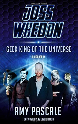 [(Joss Whedon: Geek King of the Universe - A Biography)] [Author: Amy Pascale] published on (July, 2014)