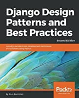 Django Design Patterns and Best Practices, 2nd Edition Front Cover